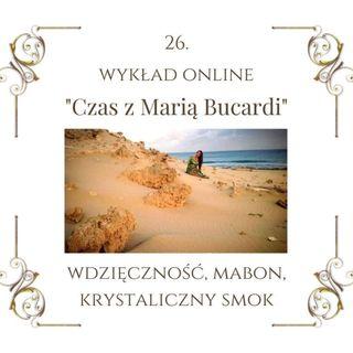 """Wykład """"Czas z Marią Bucardi"""" nr 26. Klucz do bogactwa; poznaj kryształowego smoka i poznaj siebie; równonoc Mabon to bardzo ważny czas."""