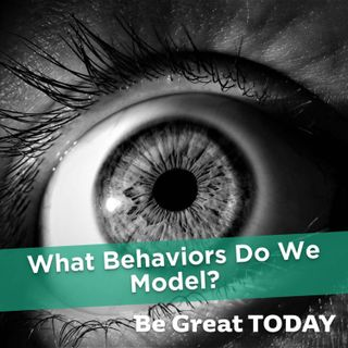 Episode 147: What Behaviors Do We Model?