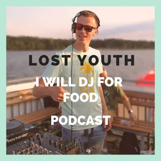 Lost Youth - I Will DJ For Food PODCAST - 005