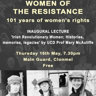 """Irish Revolutionary Women; Histories, Memories, Legacies""  Prof Mary McAuliffe (UCD)"