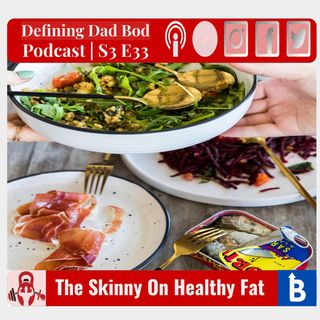 S3 E33 - The Skinny On Healthy Fats