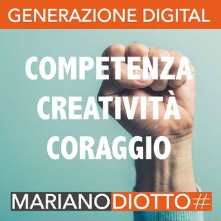 Puntata 11: Competenza, creatività e coraggio