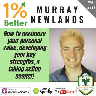 Murray Newlands – Maximizing Personal Value, Develop Key Strengths, & Taking Action Sooner! EP115