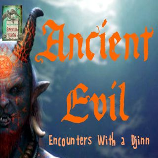 Ancient Evil | Encounters with a Djinn | Podcast E109