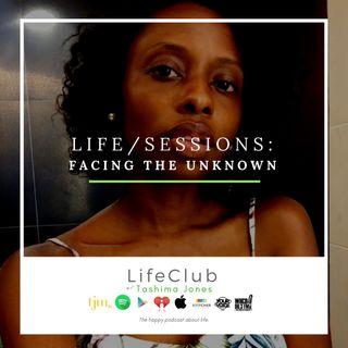 LifeClub w/ Tashima Jones: Dealing With The Unknown