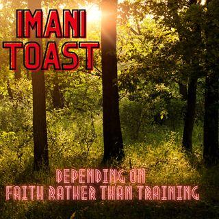 Imani Toast - Depending on Faith Rather Than Training