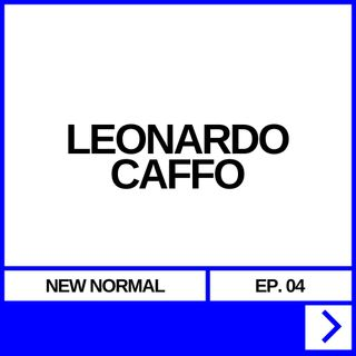 NEW NORMAL EP. 04 - LEONARDO CAFFO