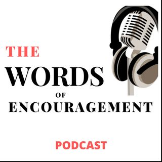 Words of Encouragement Podcast (How It Got Started)