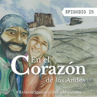 EP15: En el corazón de los Andes