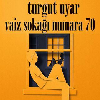 Turgut Uyar – Vaiz Sokağı Numara 70