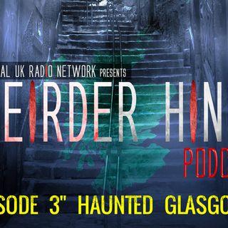 Weirder Hings Episode 3: Haunted Glasgow