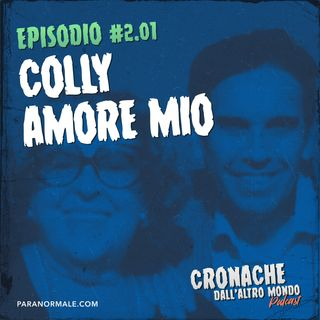 S02 Ep.01 - Colly amore mio