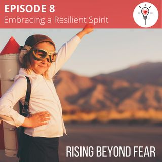 [Episode 8] Embracing Your Resilient Spirit