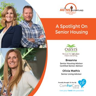 7/18/18: Breanna with Oasis Senior Advisors, and Olivia Mathis with | A Spotlight on Senior Housing | Aging in Portland with Mark Turnbull