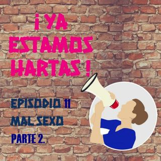 Episodio 11. Mal sexo vol. 2
