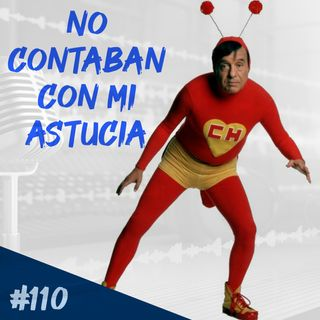 Episodio 110 - No Contaban Con Mi Astucia