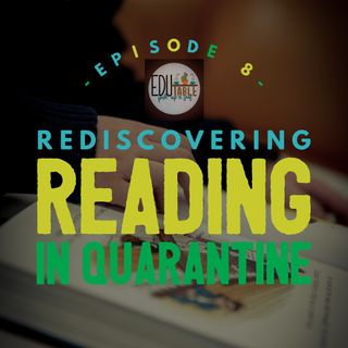 Episode 8: Critical Conversations -  Rediscovering Reading in Quarantine