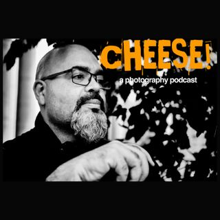 Cheese! A Photography Podcast-Episode 9