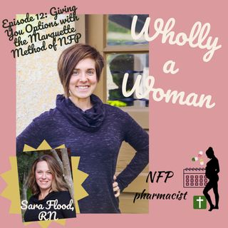 Episode 12: Giving You Options with the Marquette Method of NFP with Sara Flood, RN, NFP instructor