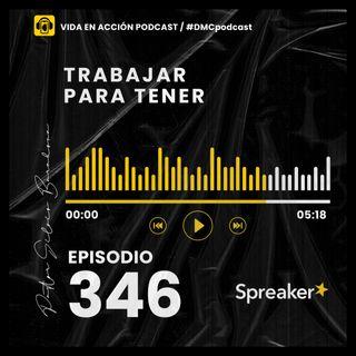 EP. 346 | Trabajar para tener | #DMCpodcast