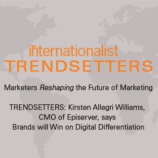 TRENDSETTERS: Kirsten Allegri Williams, CMO of Episerver, says Brands will Win on Digital Differentiation