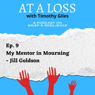 Episode 9 - My Mentor in Mourning - Jill Goldson