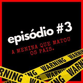 ep. 3 — a menina que matou os pais. | mistérioscast