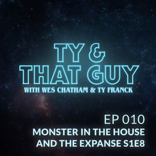 Ep. 010 - Monster in the House & The Expanse S1E8
