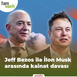 Jeff Bezos ilə Elon Musk arasında kainat davası | Tam vaxtı #114