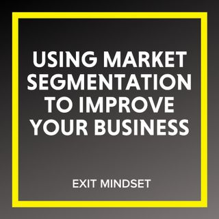 Using Market Segmentation to Improve Your Business