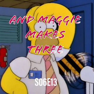 81) S06E13 (And Maggie Makes Three)