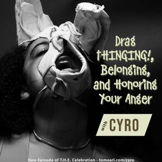Drag THINGING!, Belonging, and Honoring Your Anger With CYRO