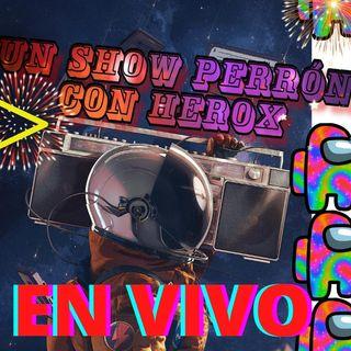 En Vivo un show perron con herox 13 de julio 2021