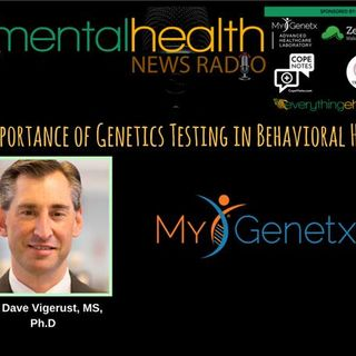 The Importance of Genetic Testing in Behavioral Health with Dr. Dave Vigerust
