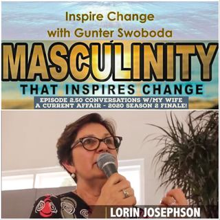 Inspire Change Episode 2-50 Conversations with My Wife 2020 Finale