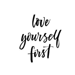 You must love yourself before you love anyone else
