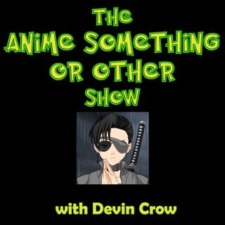 Mike Thomas Joins Us | ANIME SOMETHING OR OTHER SHOW (10/17/2021)