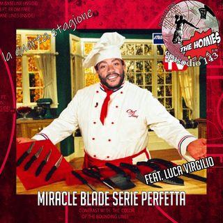 Puntata 143 - Miracle Blade serie perfetta ft. Luca Virgilio
