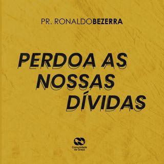 PERDOA AS NOSSAS DÍVIDAS // pr. Ronaldo Bezerra