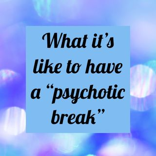 Episode 1 - What It's Like To Have A Psychotic Break