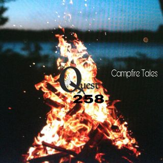 The Quest 258. Campfire Tales