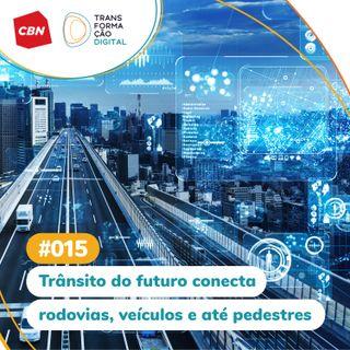ep. 015 - Trânsito do futuro conecta rodovias, veículos e até pedestres