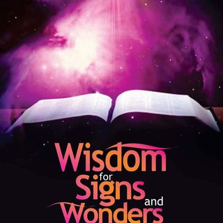 Wisdom For Signs And Wonders