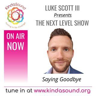Saying Goodbye | The Next Level Show with Luke Scott III