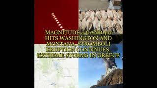 MAGNITUDE 4.6 AND 4.0 HIT WASHINGTON AND MONTANA, STROMBOLI ERUPTION CONTINUES, EXTREME STORMS