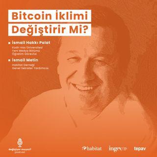 #5  İsmail Hakkı Polat - Bitcoin İklimi Değiştirir Mi?