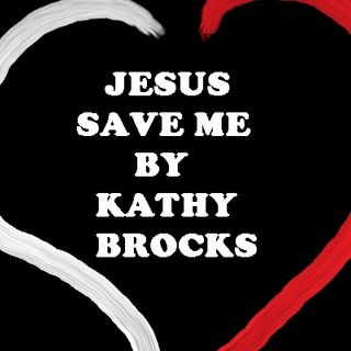 JESUS SAVE ME BY KATHY BROCKS