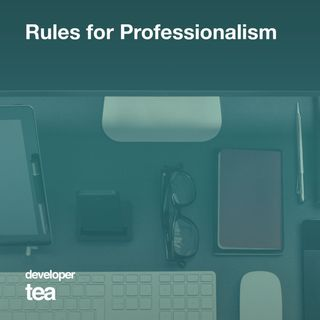 27: Ensuring Professionalism - Rules I Practice