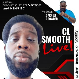 CL SMOOTH LIVE, HOSTED BY C.L. SMOOTH ... VIP GUEST: DARRELL CROWDER