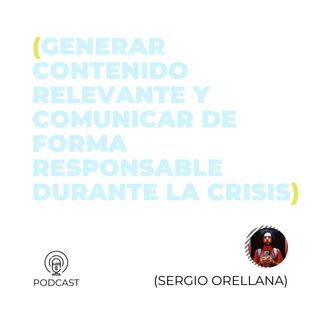 24 - Sergio Orellana (Generar contenido relevante y comunicar de forma responsable durante la crisis)